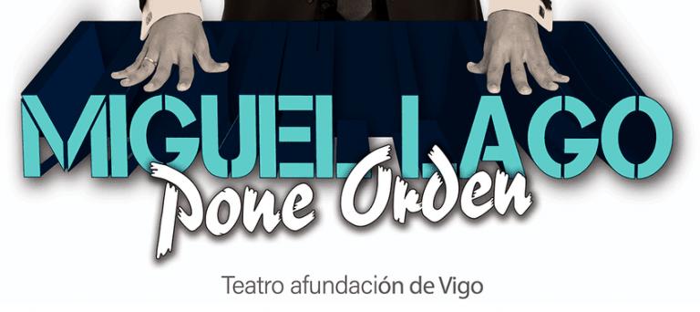 Último show de Miguel Lago con su show humorístico Miguel Lado pone orden, el 18 de octubre en Teatro Afundación Vigo